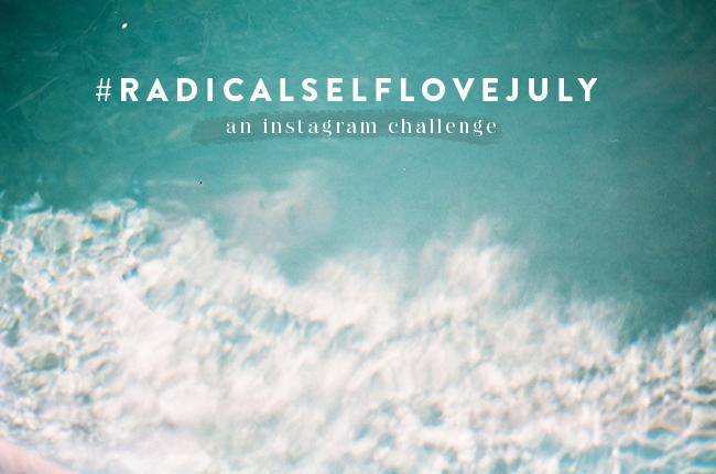 #radicalselflovejuly Instagram Challenge