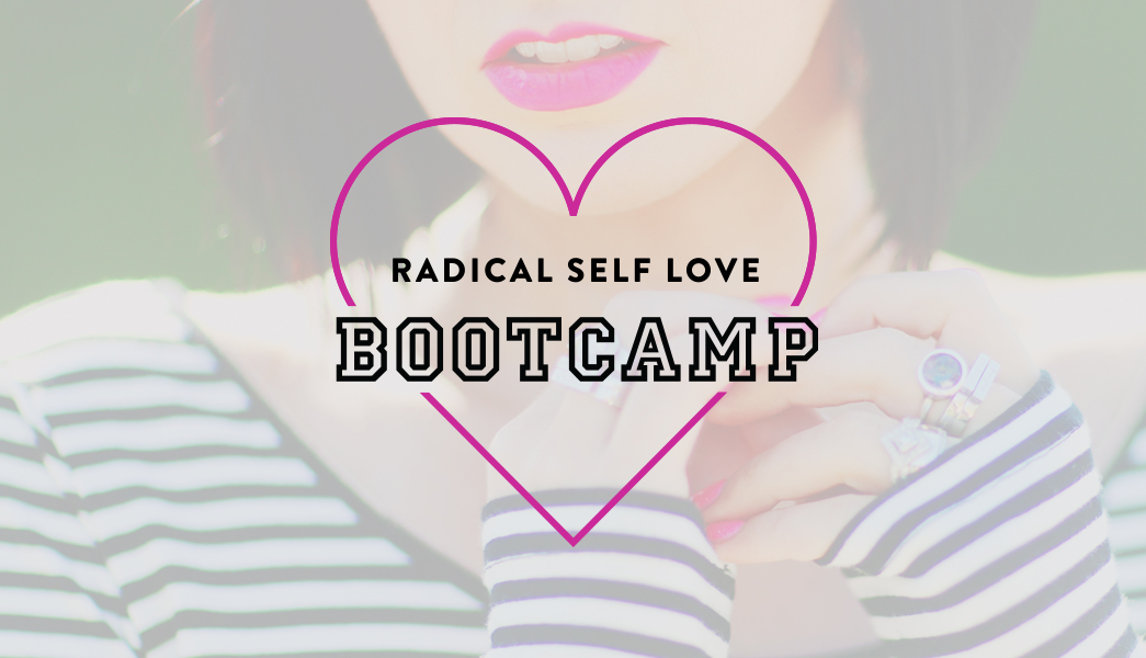 Radical Self Love Bootcamp: Transform How You See The World - And Yourself - In Six Weeks